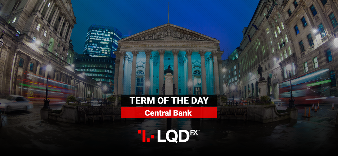 LQDFX term of the day: Central Bank: Their role in the Forex Market
